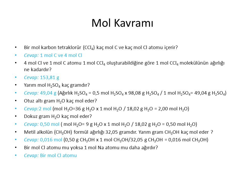 Mol Kavramı Bir mol karbon tetraklorür (CCl4) kaç mol C ve kaç mol Cl atomu içerir Cevap: 1 mol C ve 4 mol Cl.