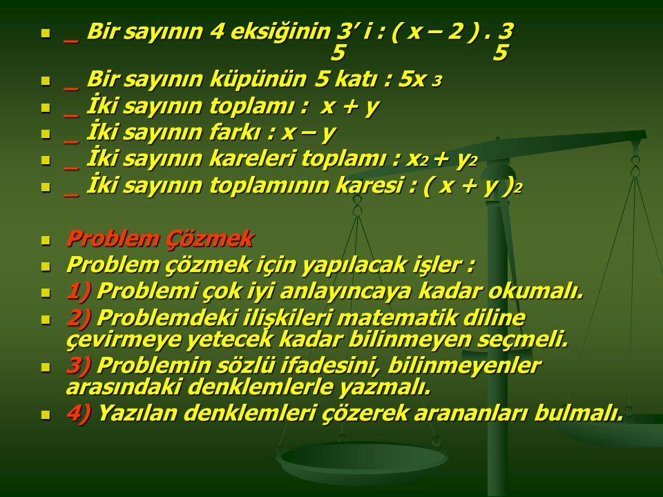 _ Bir sayının 4 eksiğinin 3' i : ( x – 2 ) . 3 5 5