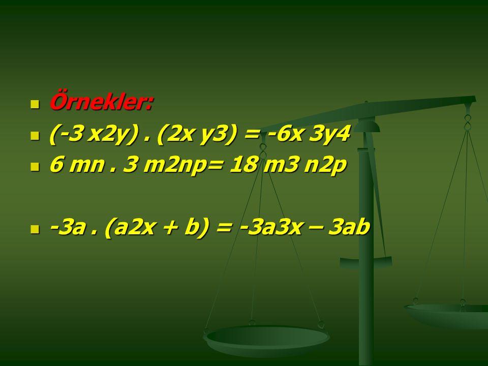 Örnekler: (-3 x2y) . (2x y3) = -6x 3y4 6 mn . 3 m2np= 18 m3 n2p -3a . (a2x + b) = -3a3x – 3ab