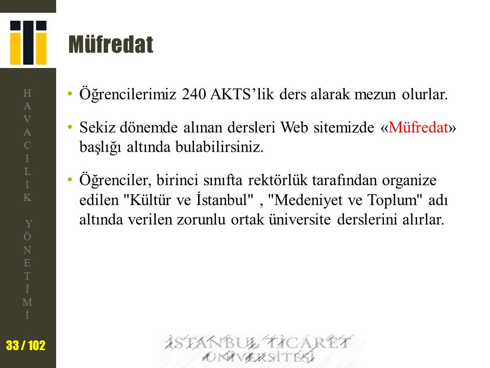 Müfredat Öğrencilerimiz 240 AKTS'lik ders alarak mezun olurlar.