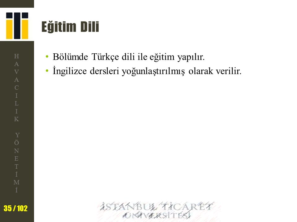 Eğitim Dili Bölümde Türkçe dili ile eğitim yapılır.