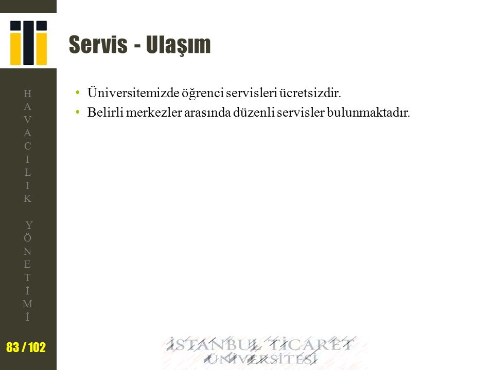 Servis - Ulaşım Üniversitemizde öğrenci servisleri ücretsizdir.