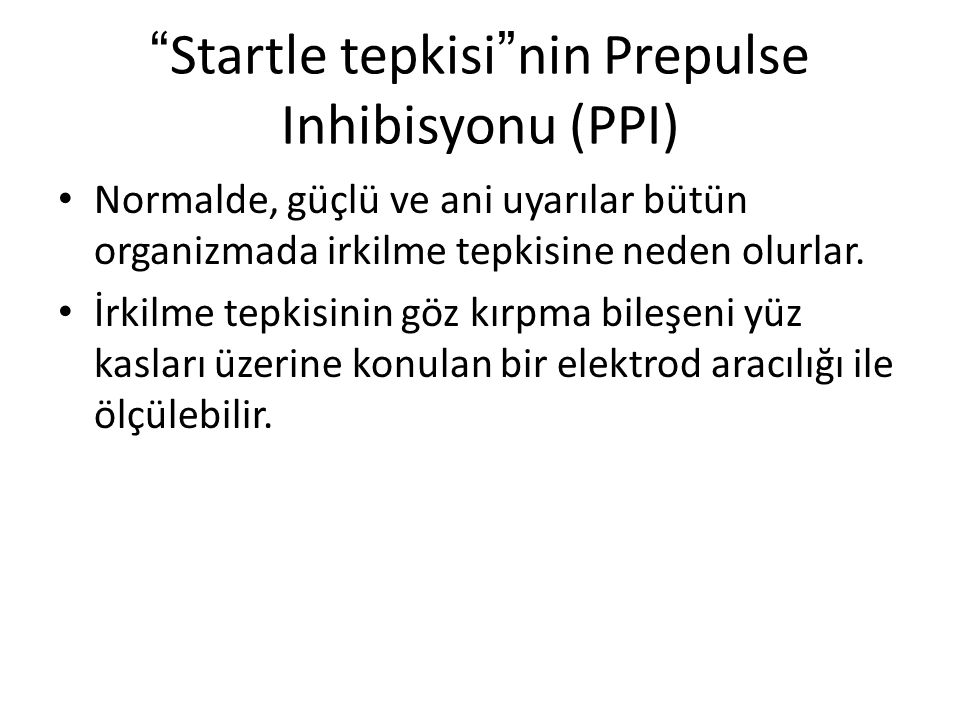 Startle tepkisi nin Prepulse Inhibisyonu (PPI)