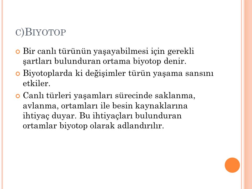 c)Biyotop Bir canlı türünün yaşayabilmesi için gerekli şartları bulunduran ortama biyotop denir.