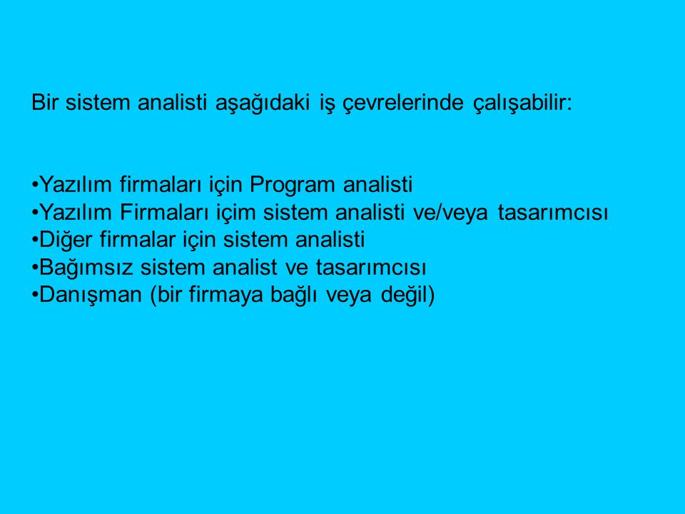 Bir sistem analisti aşağıdaki iş çevrelerinde çalışabilir: