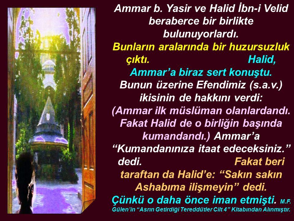 Ammar b. Yasir ve Halid İbn-i Velid beraberce bir birlikte bulunuyorlardı.