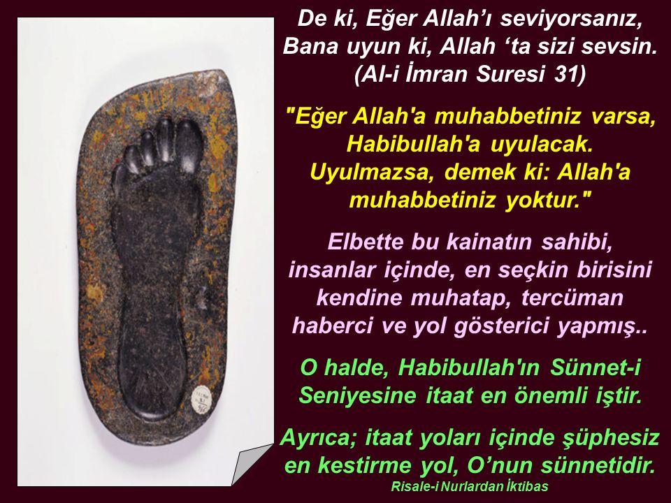O halde, Habibullah ın Sünnet-i Seniyesine itaat en önemli iştir.