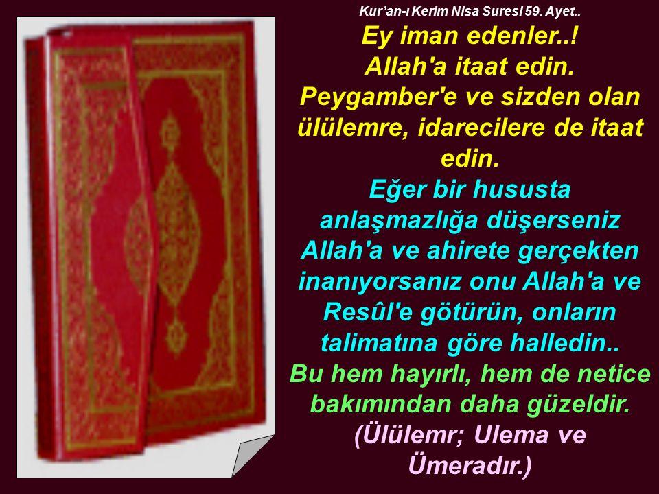 Kur'an-ı Kerim Nisa Suresi 59. Ayet.. (Ülülemr; Ulema ve Ümeradır.)