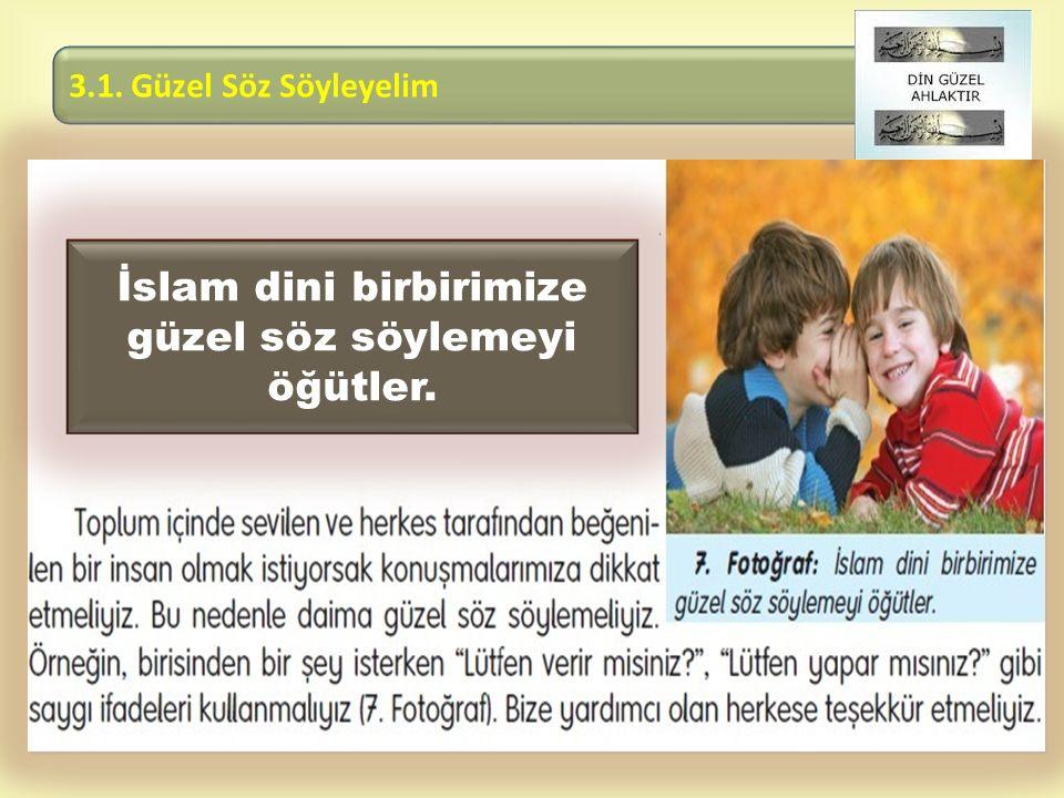 İslam dini birbirimize güzel söz söylemeyi öğütler.