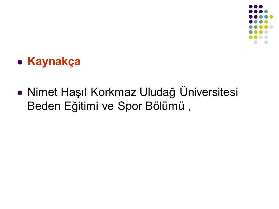 Kaynakça Nimet Haşıl Korkmaz Uludağ Üniversitesi Beden Eğitimi ve Spor Bölümü ,