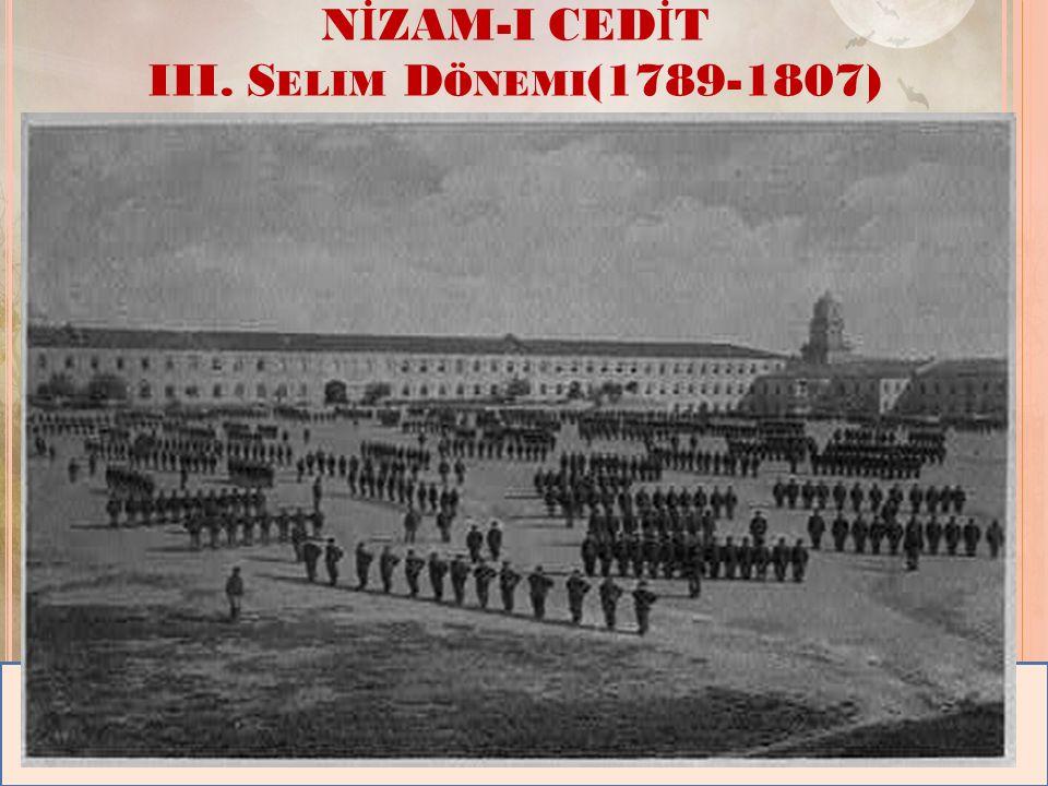 NİZAM-I CEDİT III. Selim Dönemi(1789-1807)