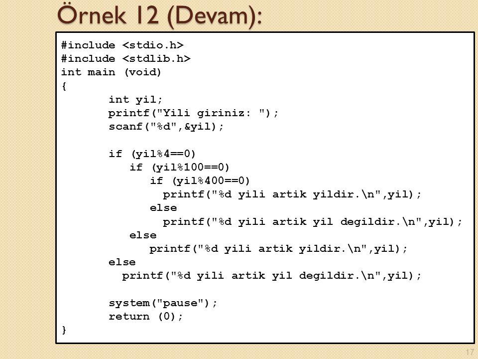 Örnek 12 (Devam): #include <stdio.h> #include <stdlib.h>