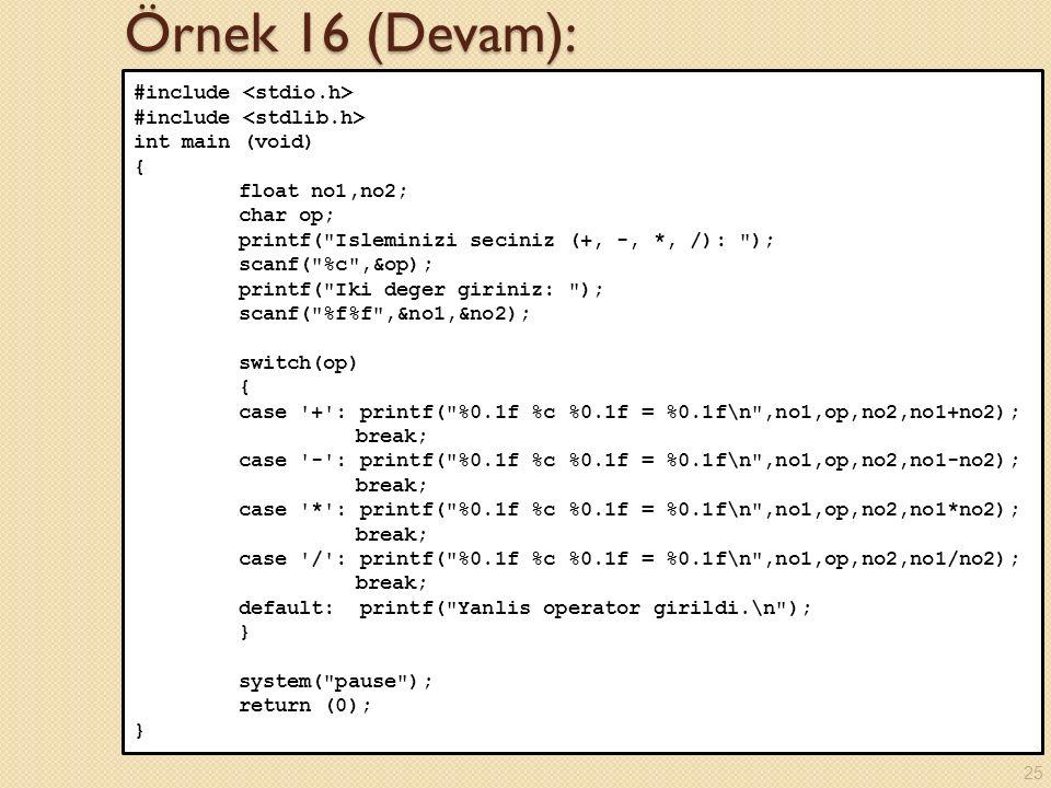 Örnek 16 (Devam): #include <stdio.h> #include <stdlib.h>