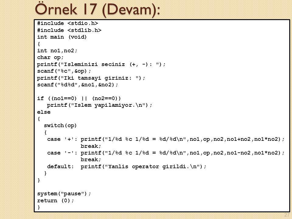 Örnek 17 (Devam): #include <stdio.h> #include <stdlib.h>