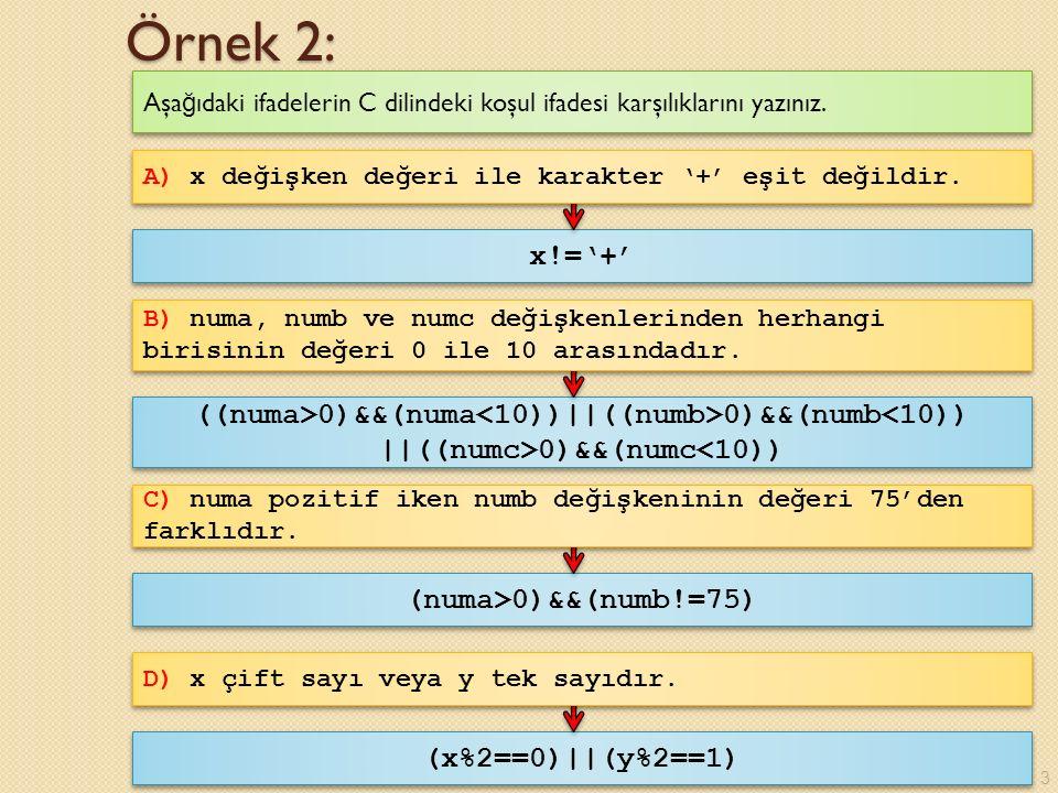 Örnek 2: Aşağıdaki ifadelerin C dilindeki koşul ifadesi karşılıklarını yazınız. A) x değişken değeri ile karakter '+' eşit değildir.