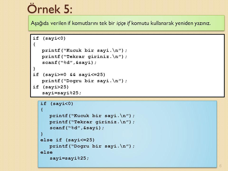 Örnek 5: Aşağıda verilen if komutlarını tek bir içiçe if komutu kullanarak yeniden yazınız. if (sayi<0)