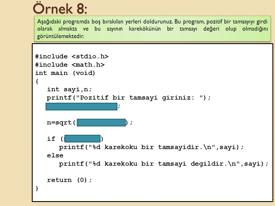 Örnek 8: #include <stdio.h> #include <math.h>