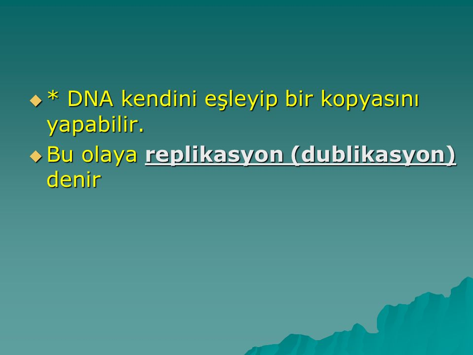 * DNA kendini eşleyip bir kopyasını yapabilir.