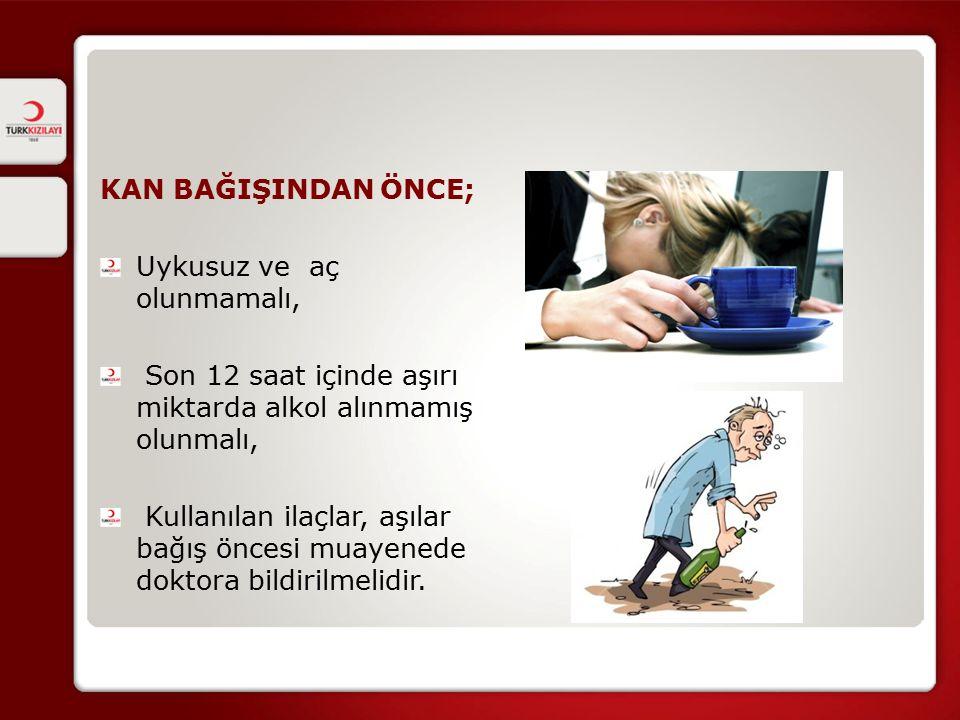 KAN BAĞIŞINDAN ÖNCE; Uykusuz ve aç olunmamalı, Son 12 saat içinde aşırı miktarda alkol alınmamış olunmalı,