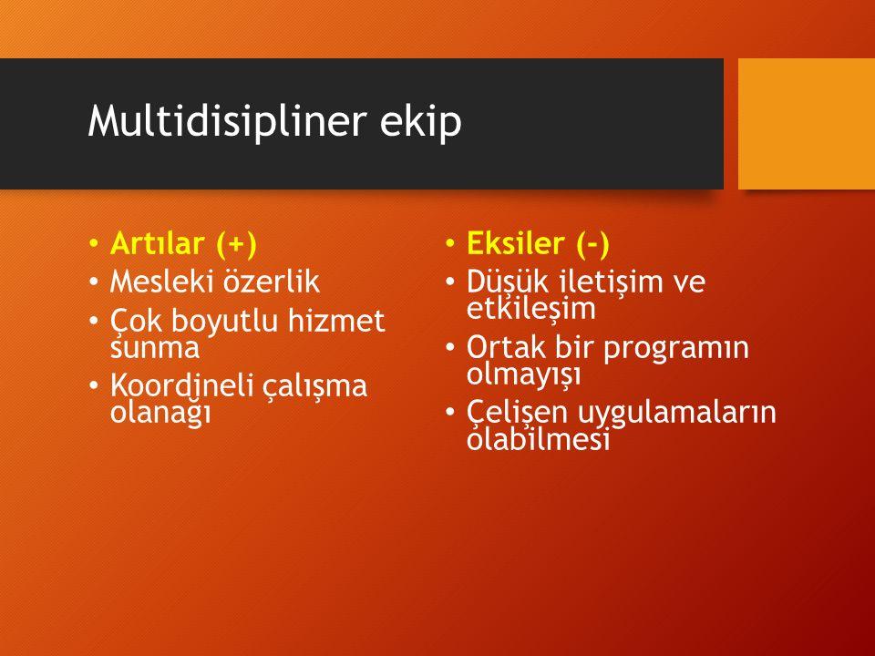 Multidisipliner ekip Artılar (+) Eksiler (-) Mesleki özerlik