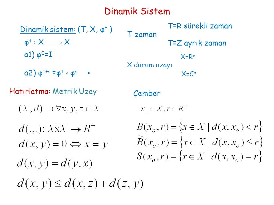 Dinamik Sistem T=R sürekli zaman Dinamik sistem: (T, X, φt ) T zaman