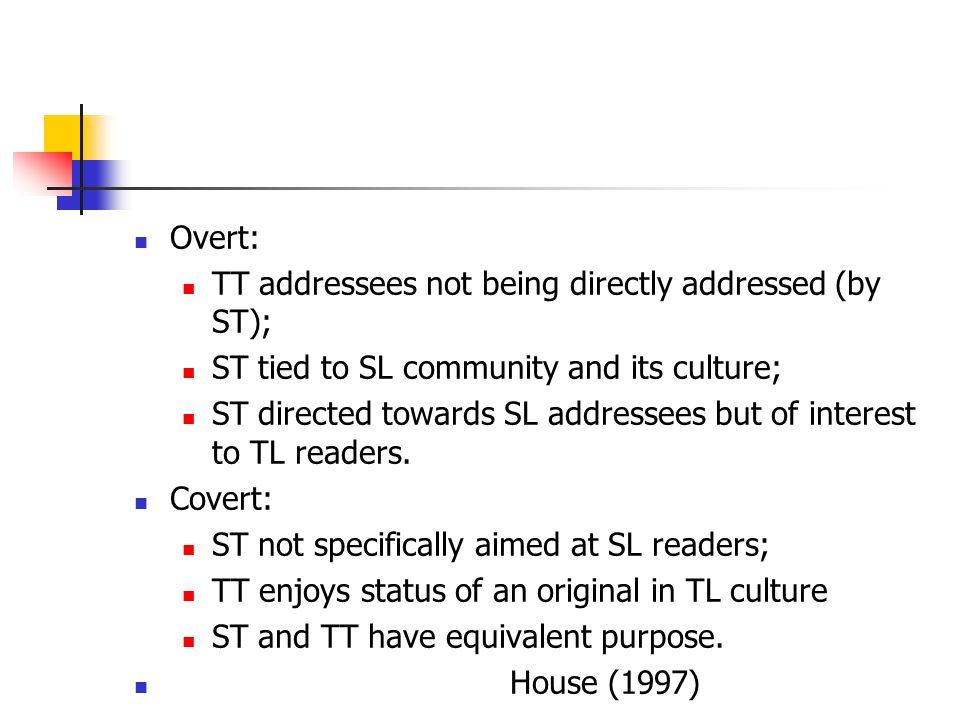 Overt: TT addressees not being directly addressed (by ST); ST tied to SL community and its culture;