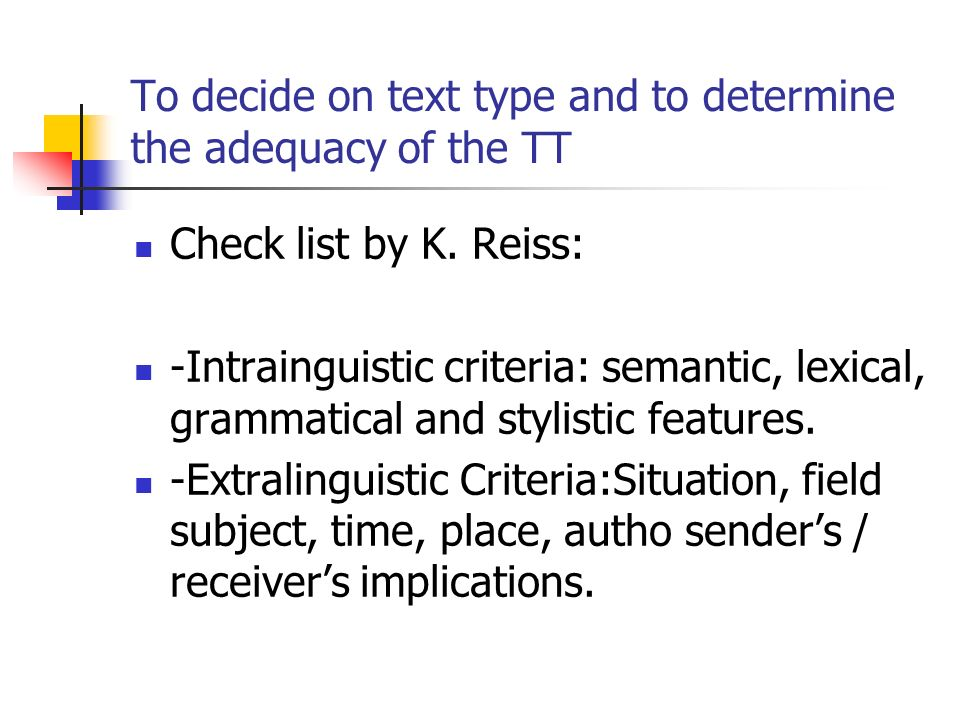 To decide on text type and to determine the adequacy of the TT
