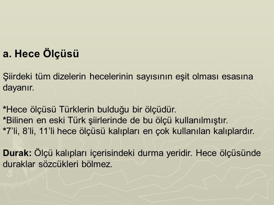 a. Hece Ölçüsü Şiirdeki tüm dizelerin hecelerinin sayısının eşit olması esasına dayanır. *Hece ölçüsü Türklerin bulduğu bir ölçüdür.