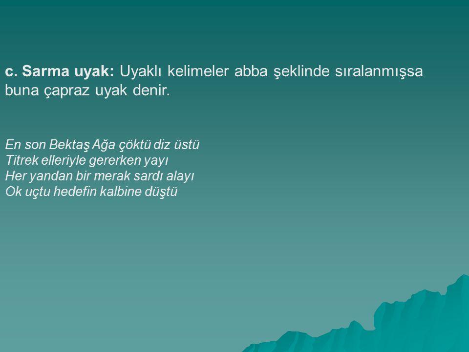 c. Sarma uyak: Uyaklı kelimeler abba şeklinde sıralanmışsa buna çapraz uyak denir.