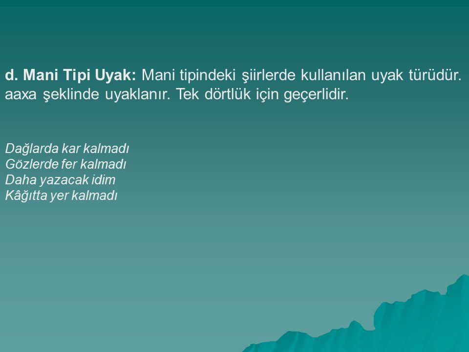 d. Mani Tipi Uyak: Mani tipindeki şiirlerde kullanılan uyak türüdür