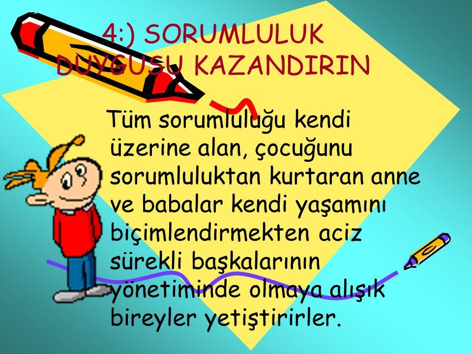 4:) SORUMLULUK DUYGUSU KAZANDIRIN