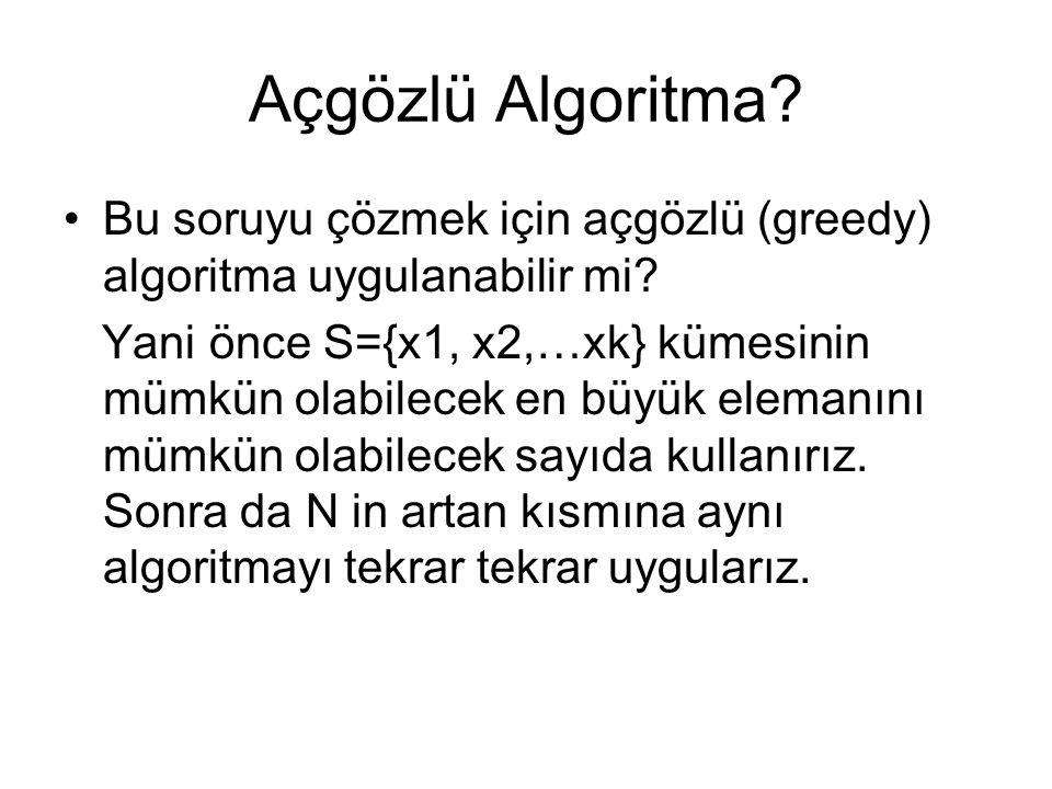 Açgözlü Algoritma Bu soruyu çözmek için açgözlü (greedy) algoritma uygulanabilir mi