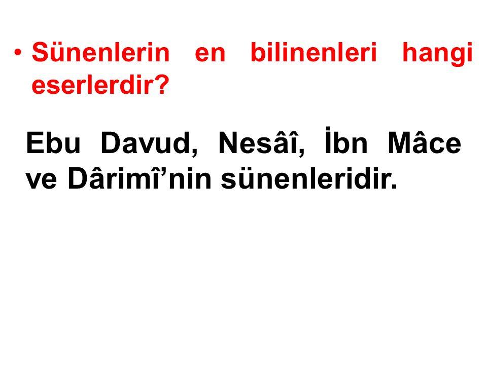 Ebu Davud, Nesâî, İbn Mâce ve Dârimî'nin sünenleridir.