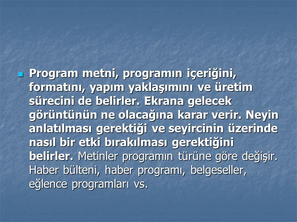 Program metni, programın içeriğini, formatını, yapım yaklaşımını ve üretim sürecini de belirler.
