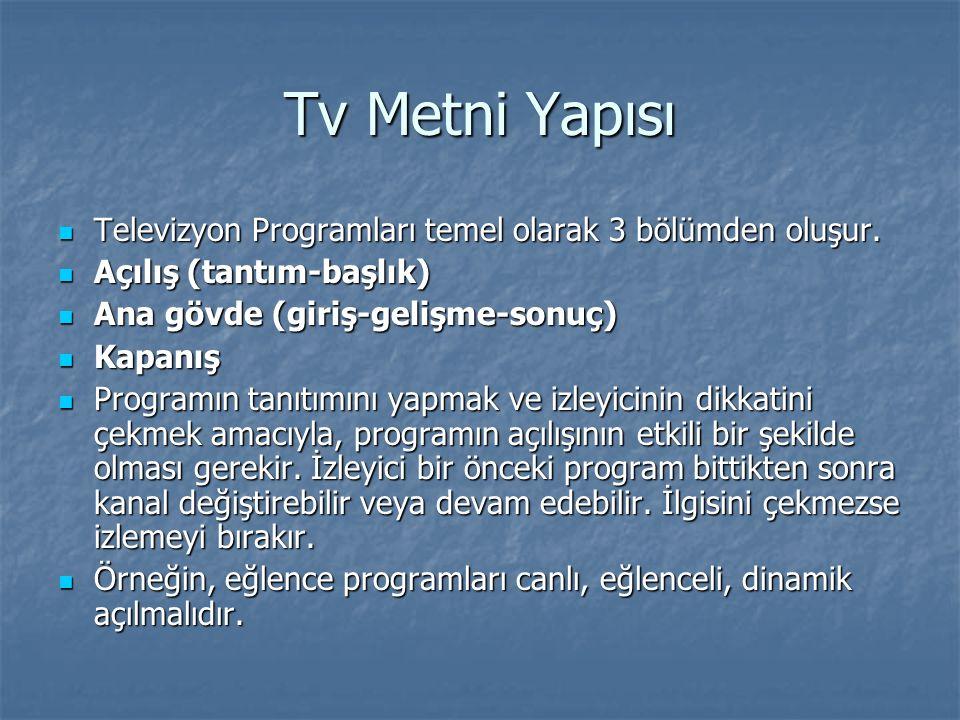 Tv Metni Yapısı Televizyon Programları temel olarak 3 bölümden oluşur.