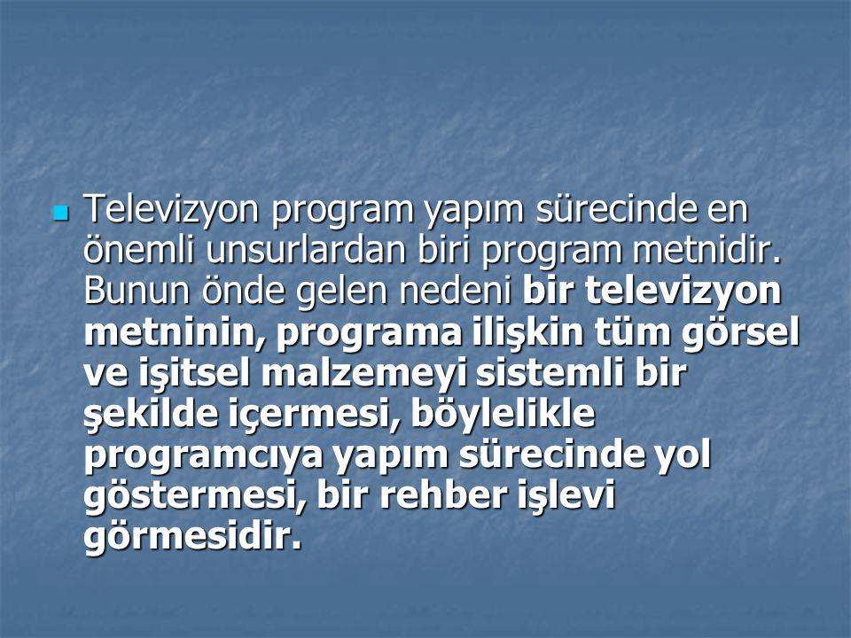 Televizyon program yapım sürecinde en önemli unsurlardan biri program metnidir.