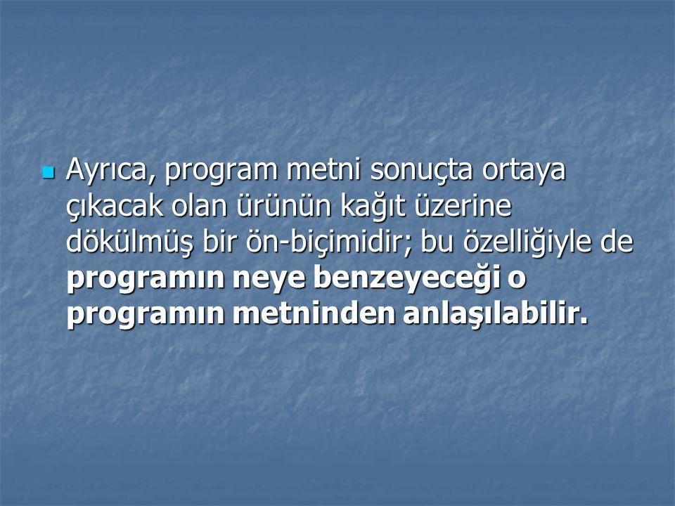 Ayrıca, program metni sonuçta ortaya çıkacak olan ürünün kağıt üzerine dökülmüş bir ön-biçimidir; bu özelliğiyle de programın neye benzeyeceği o programın metninden anlaşılabilir.