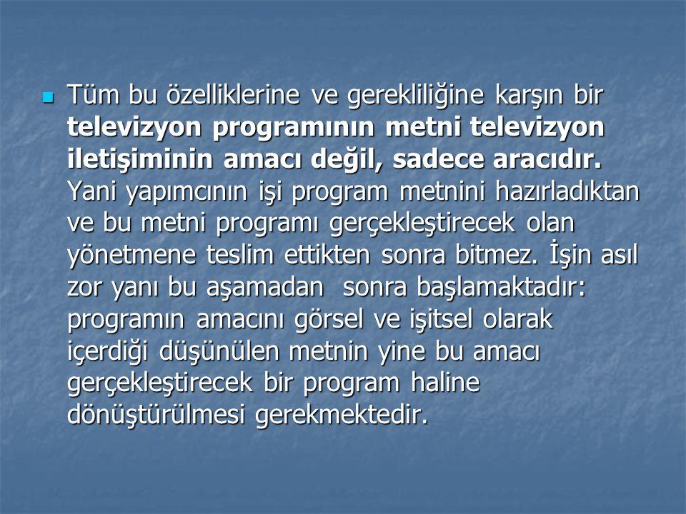 Tüm bu özelliklerine ve gerekliliğine karşın bir televizyon programının metni televizyon iletişiminin amacı değil, sadece aracıdır.