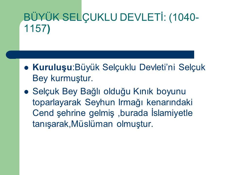 BÜYÜK SELÇUKLU DEVLETİ: (1040-1157)