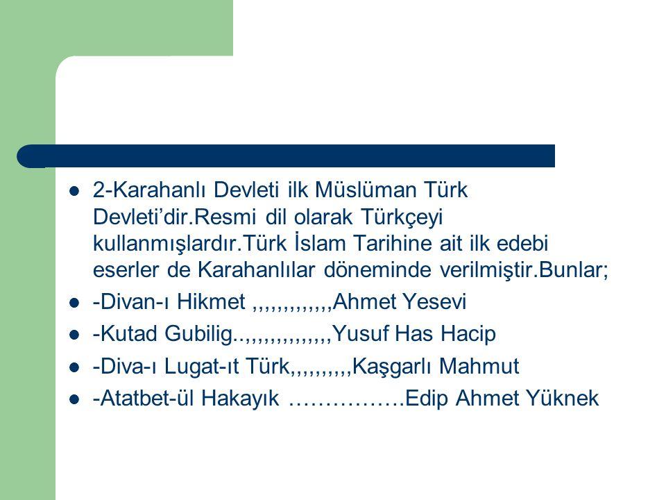 2-Karahanlı Devleti ilk Müslüman Türk Devleti'dir