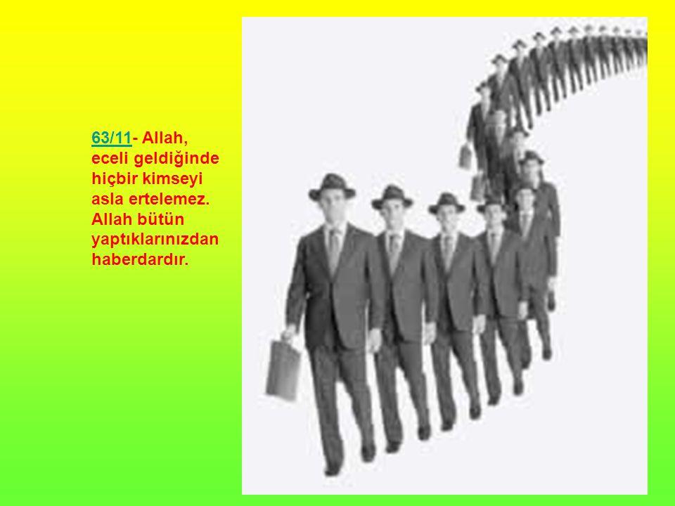 63/11- Allah, eceli geldiğinde hiçbir kimseyi asla ertelemez