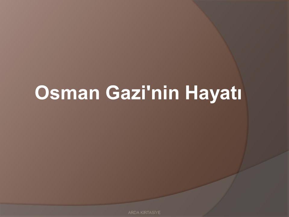 Osman Gazi nin Hayatı ARDA KIRTASİYE