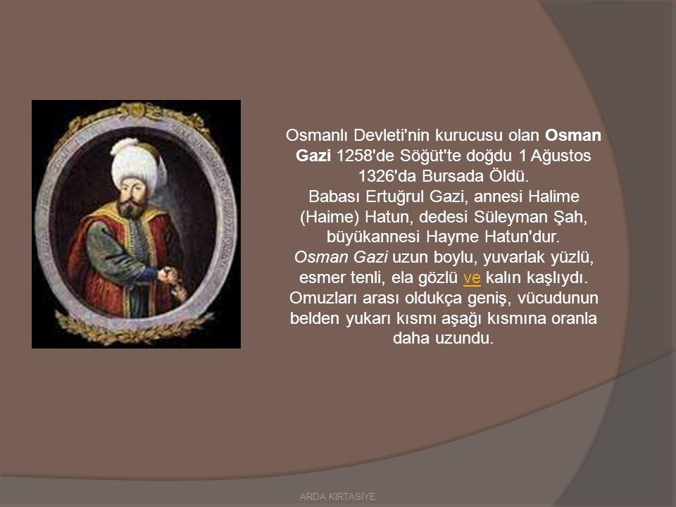 Osmanlı Devleti nin kurucusu olan Osman Gazi 1258 de Söğüt te doğdu 1 Ağustos 1326 da Bursada Öldü.