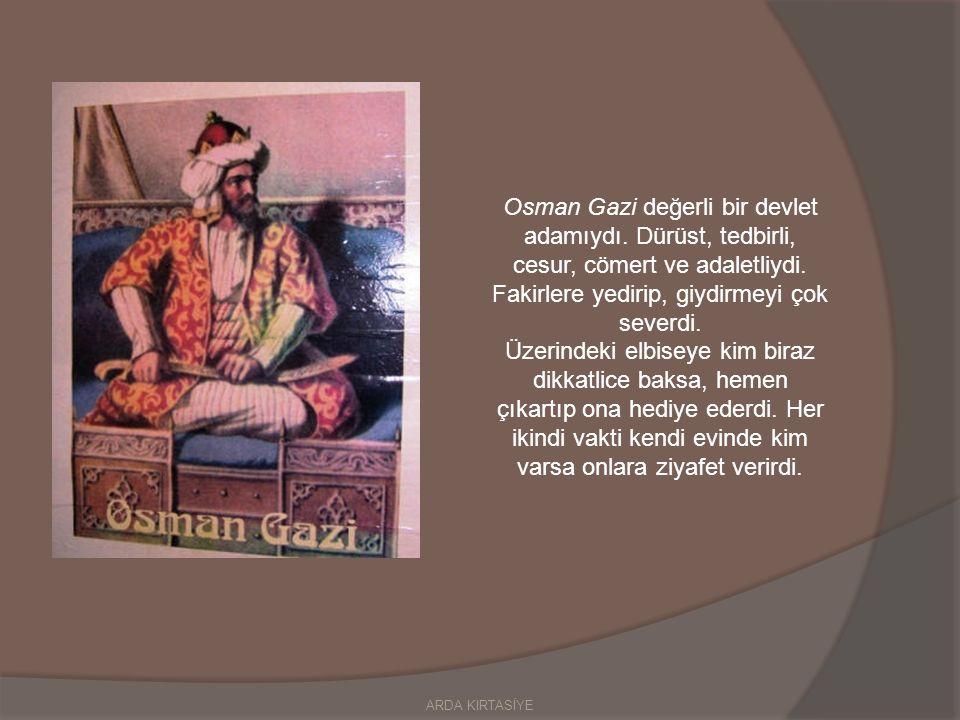 Osman Gazi değerli bir devlet adamıydı