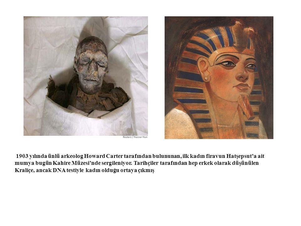1903 yılında ünlü arkeolog Howard Carter tarafından bulununan, ilk kadın firavun Hatşepsut'a ait mumya bugün Kahire Müzesi'nde sergileniyor.