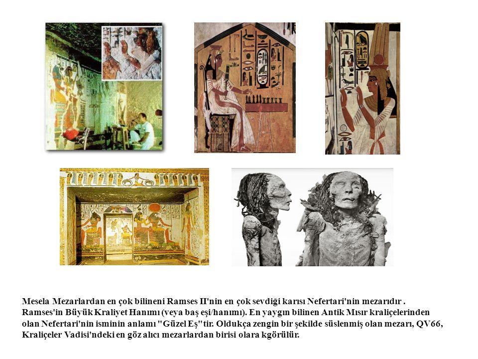 Mesela Mezarlardan en çok bilineni Ramses II nin en çok sevdiği karısı Nefertari nin mezarıdır .