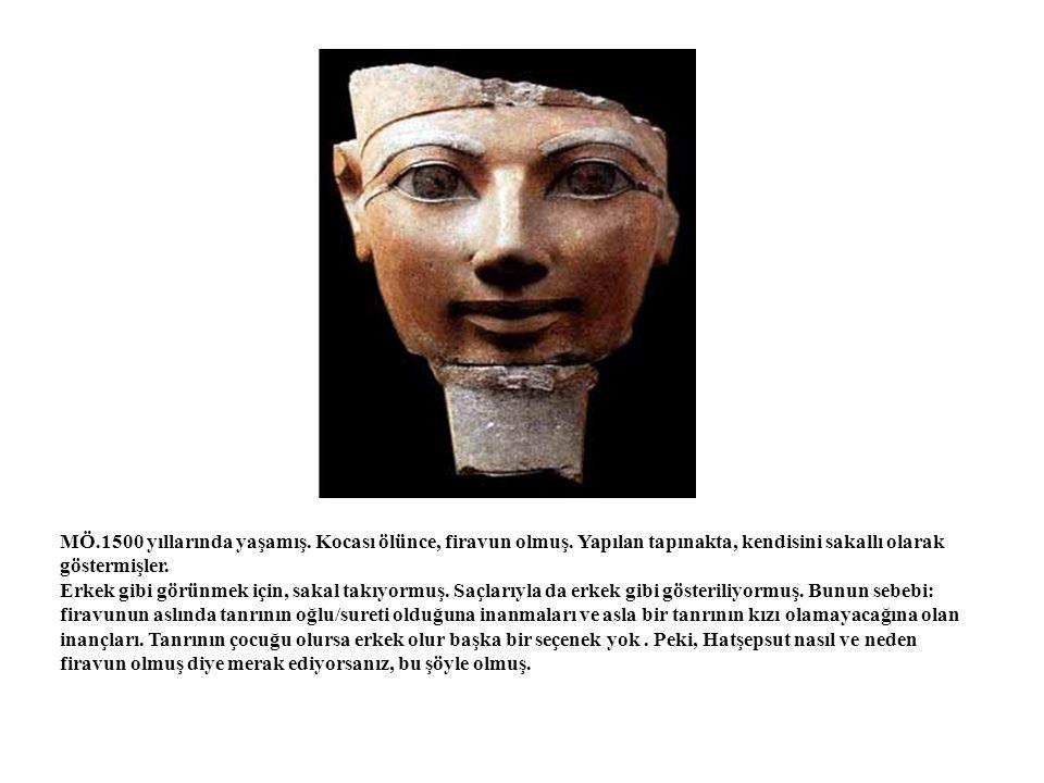 MÖ. 1500 yıllarında yaşamış. Kocası ölünce, firavun olmuş
