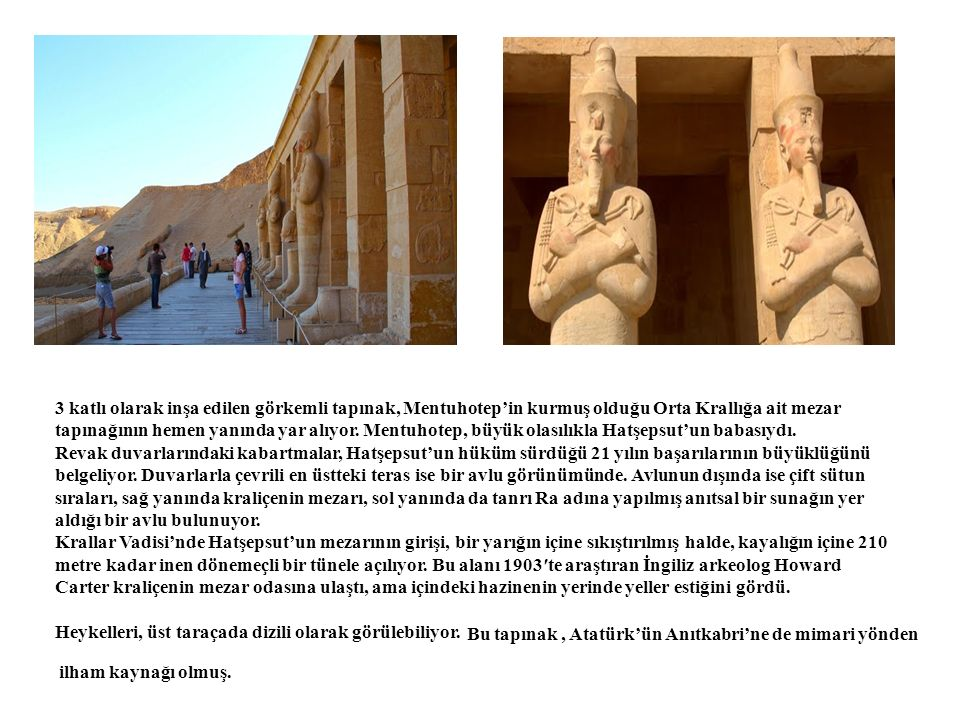 3 katlı olarak inşa edilen görkemli tapınak, Mentuhotep'in kurmuş olduğu Orta Krallığa ait mezar tapınağının hemen yanında yar alıyor. Mentuhotep, büyük olasılıkla Hatşepsut'un babasıydı.
