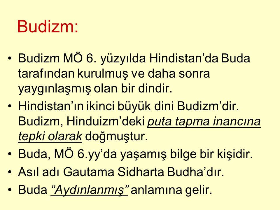 Budizm: Budizm MÖ 6. yüzyılda Hindistan'da Buda tarafından kurulmuş ve daha sonra yaygınlaşmış olan bir dindir.