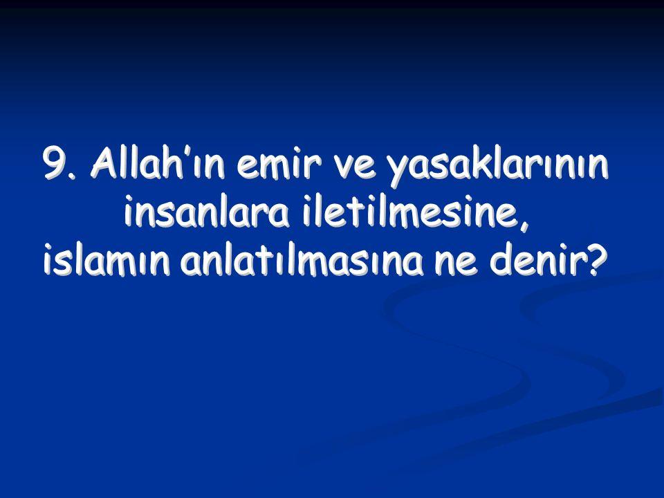 9. Allah'ın emir ve yasaklarının insanlara iletilmesine,